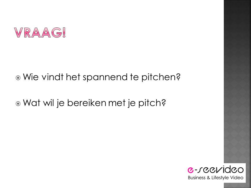  Wie vindt het spannend te pitchen  Wat wil je bereiken met je pitch