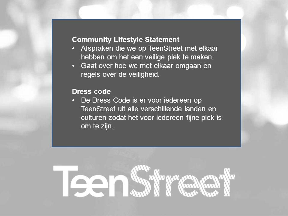 Community Lifestyle Statement Afspraken die we op TeenStreet met elkaar hebben om het een veilige plek te maken. Gaat over hoe we met elkaar omgaan en