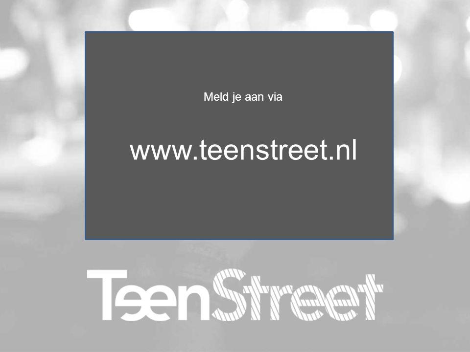 Meld je aan via www.teenstreet.nl
