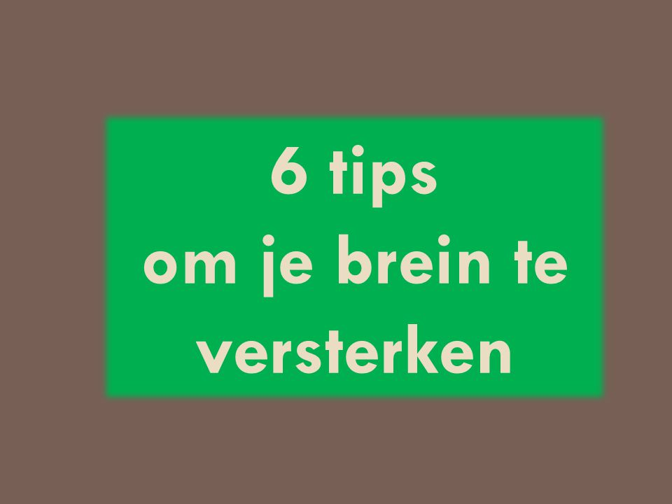 6 tips om je brein te versterken