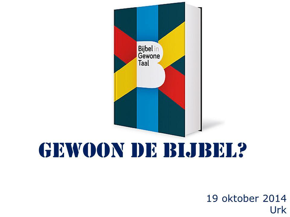 gewoon de Bijbel? 19 oktober 2014 Urk