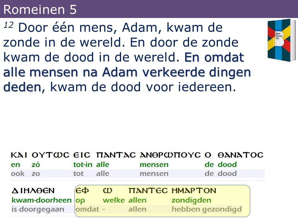 En omdat alle mensen na Adam verkeerde dingen deden 12 Door één mens, Adam, kwam de zonde in de wereld. En door de zonde kwam de dood in de wereld. En
