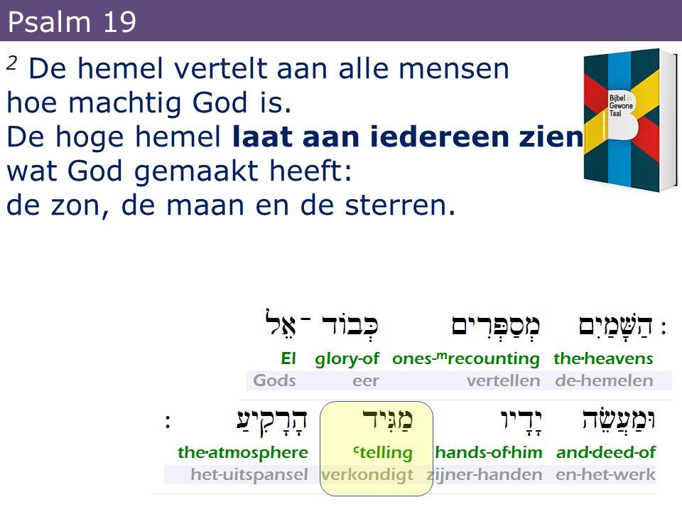 2 De hemel vertelt aan alle mensen hoe machtig God is.