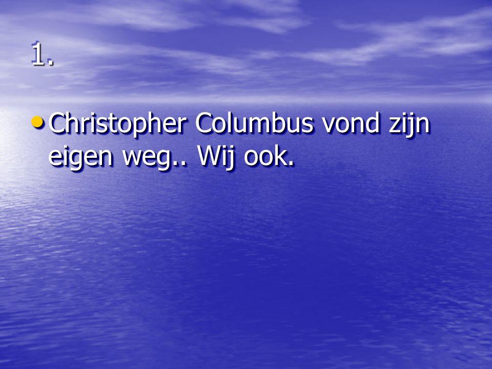 1.1. Christopher Columbus vond zijn eigen weg.. Wij ook. Christopher Columbus vond zijn eigen weg.. Wij ook.