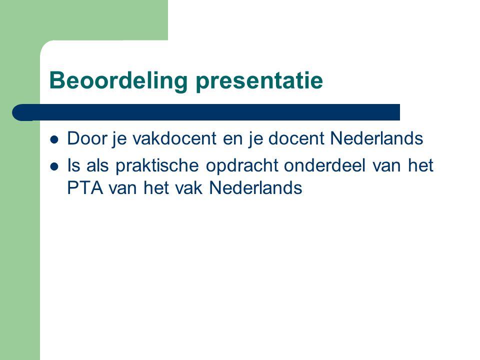 Beoordeling presentatie Door je vakdocent en je docent Nederlands Is als praktische opdracht onderdeel van het PTA van het vak Nederlands