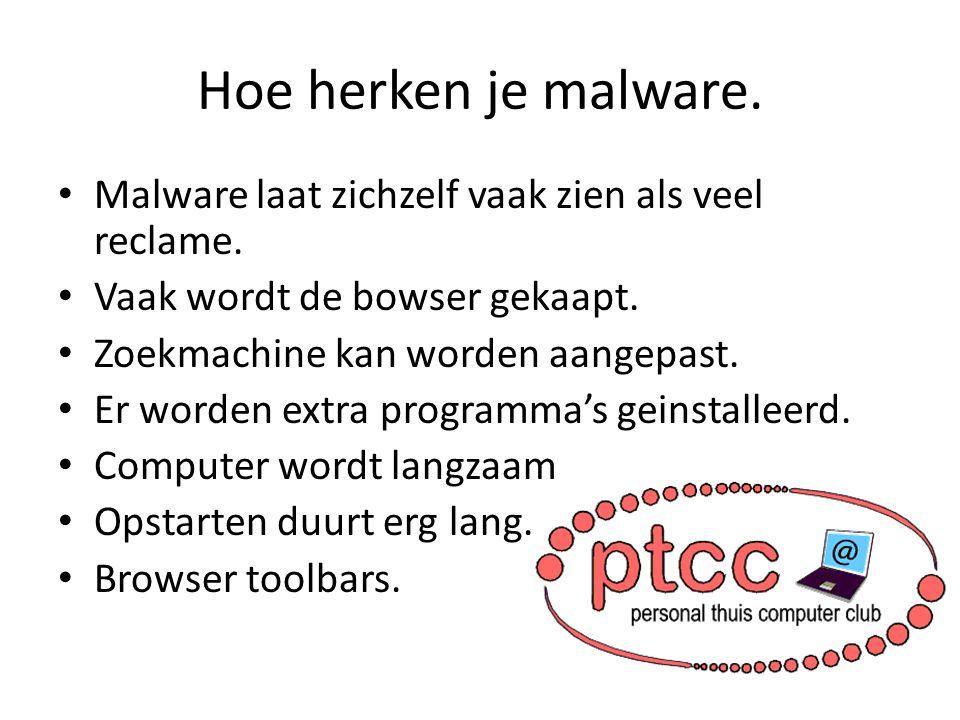 Hoe herken je malware. Malware laat zichzelf vaak zien als veel reclame. Vaak wordt de bowser gekaapt. Zoekmachine kan worden aangepast. Er worden ext