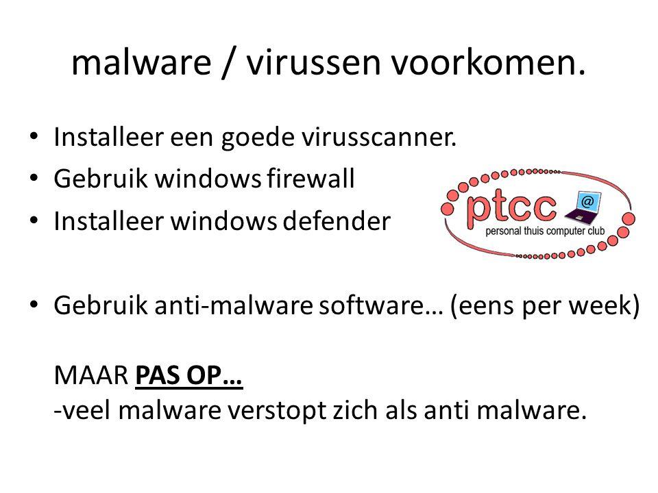 malware / virussen voorkomen. Installeer een goede virusscanner.