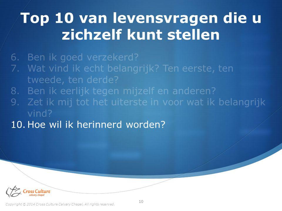 Top 10 van levensvragen die u zichzelf kunt stellen 6.Ben ik goed verzekerd? 7.Wat vind ik echt belangrijk? Ten eerste, ten tweede, ten derde? 8.Ben i