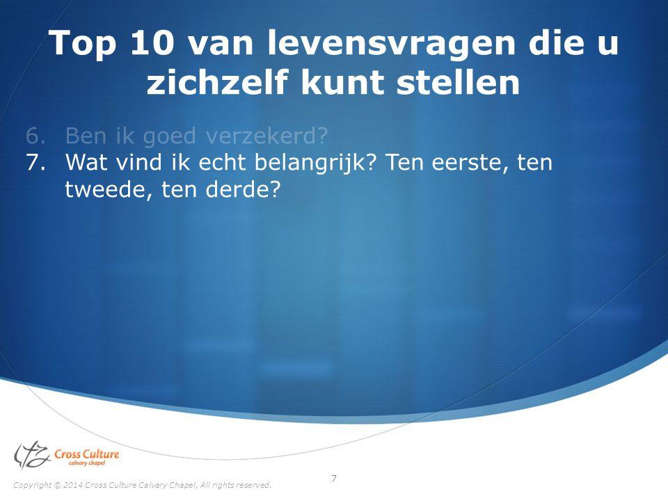Top 10 van levensvragen die u zichzelf kunt stellen 6.Ben ik goed verzekerd? 7.Wat vind ik echt belangrijk? Ten eerste, ten tweede, ten derde? Copyrig