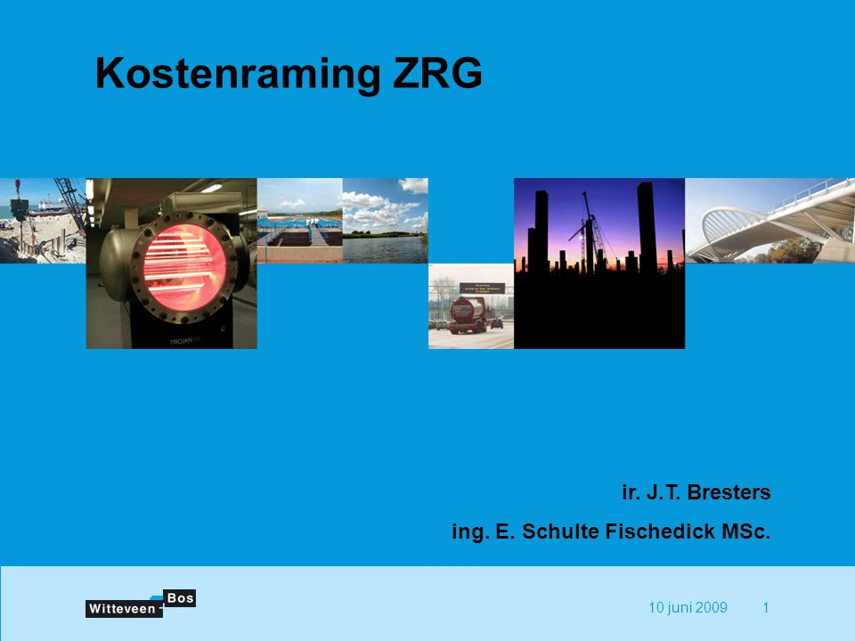 10 juni 20091 Kostenraming ZRG ir. J.T. Bresters ing. E. Schulte Fischedick MSc.