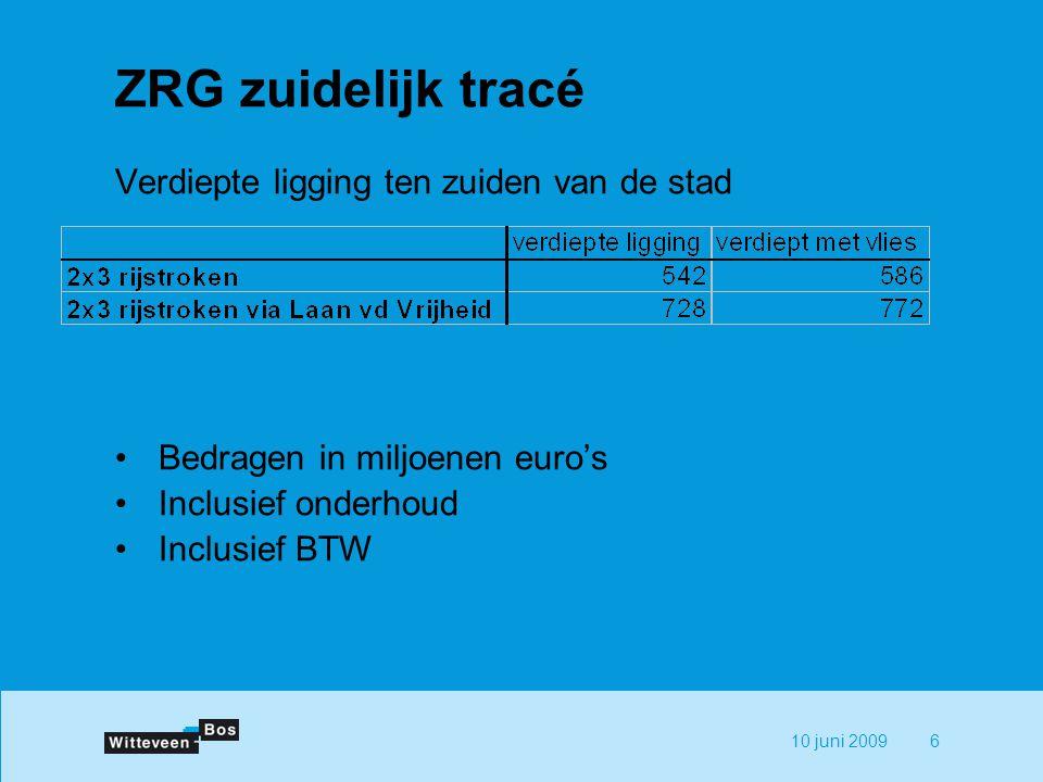 10 juni 20096 ZRG zuidelijk tracé Verdiepte ligging ten zuiden van de stad Bedragen in miljoenen euro's Inclusief onderhoud Inclusief BTW