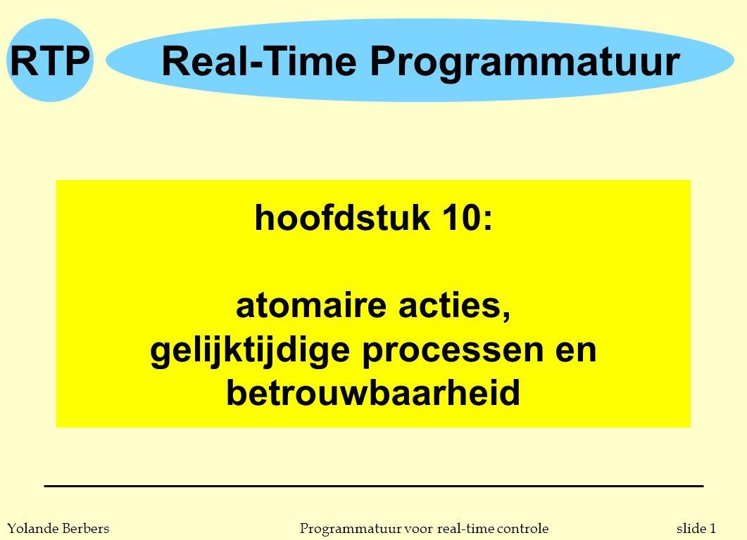 RTP slide 22Programmatuur voor real-time controleYolande Berbers asynchrone events n nood aan asynchrone events u berekeningen die steeds verfijnd kunnen worden l veel algoritmen bereiken een juister resultaat als langer kan gerekend worden l voorbeelden: numerieke berekeningen (PDE), heuristisch zoeken (beste zet in schaak) l scheduling bepaalt wanneer antwoord nodig is; er wordt verder gerekend totdat asynchroon event komt u gebruikersinterrupts l in een interactieve omgeving kan de gebruiker plots willen ingrijpen (del-toets indrukken, of klikken op een knop die de modus verandert)