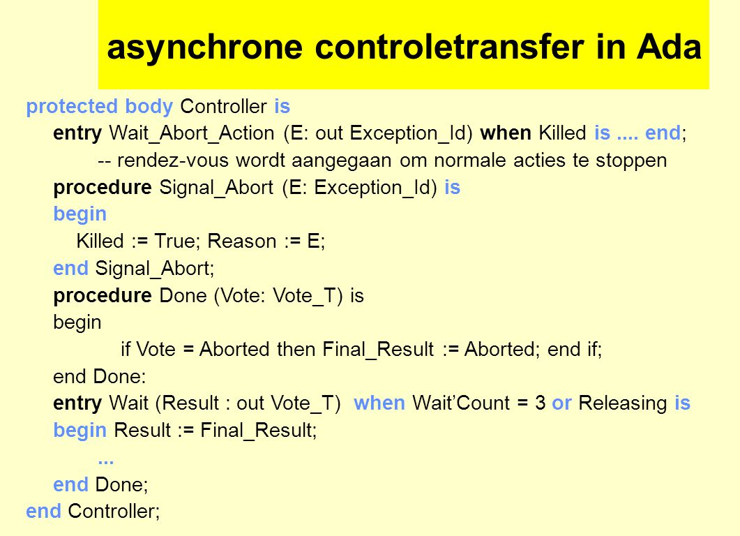 asynchrone controletransfer in Ada protected body Controller is entry Wait_Abort_Action (E: out Exception_Id) when Killed is....