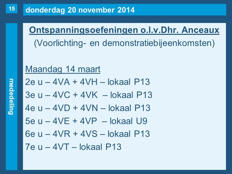 donderdag 20 november 2014 mededeling Ontspanningsoefeningen o.l.v.Dhr. Anceaux (Voorlichting- en demonstratiebijeenkomsten) Maandag 14 maart 2e u – 4