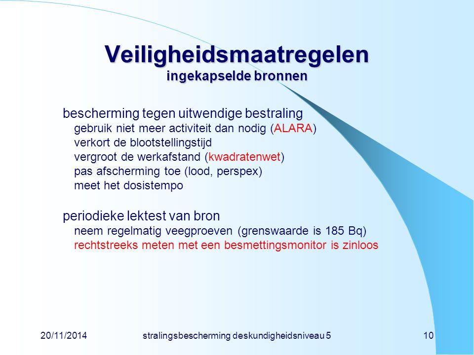 20/11/2014stralingsbescherming deskundigheidsniveau 510 Veiligheidsmaatregelen ingekapselde bronnen bescherming tegen uitwendige bestraling gebruik ni