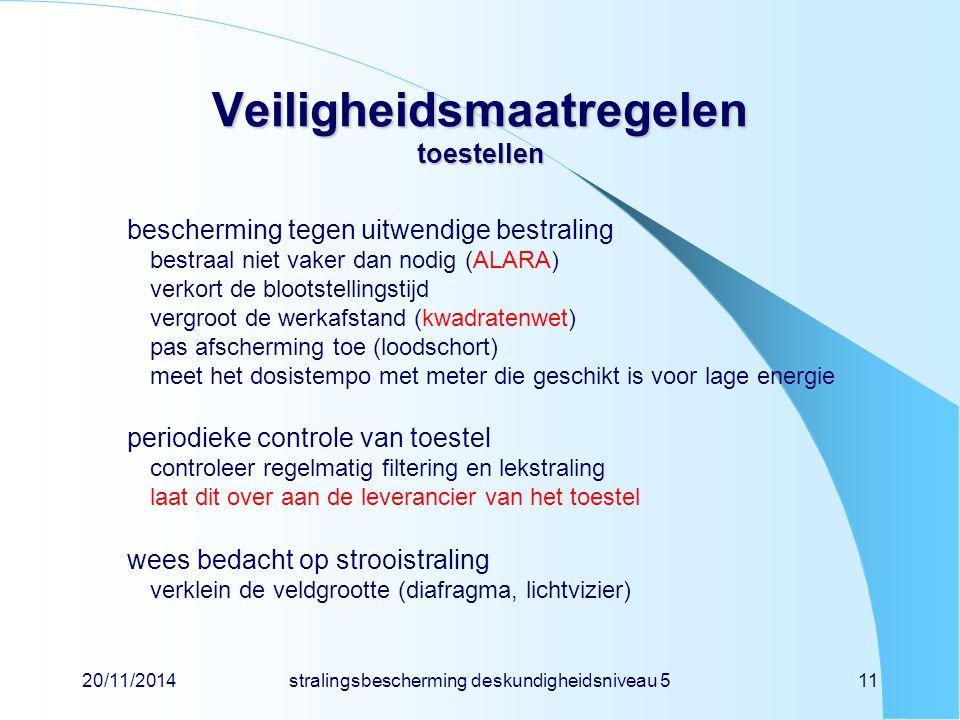 20/11/2014stralingsbescherming deskundigheidsniveau 511 Veiligheidsmaatregelen toestellen bescherming tegen uitwendige bestraling bestraal niet vaker