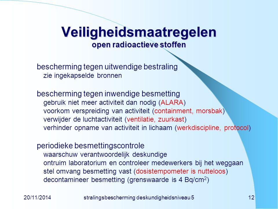 20/11/2014stralingsbescherming deskundigheidsniveau 512 Veiligheidsmaatregelen open radioactieve stoffen bescherming tegen uitwendige bestraling zie i