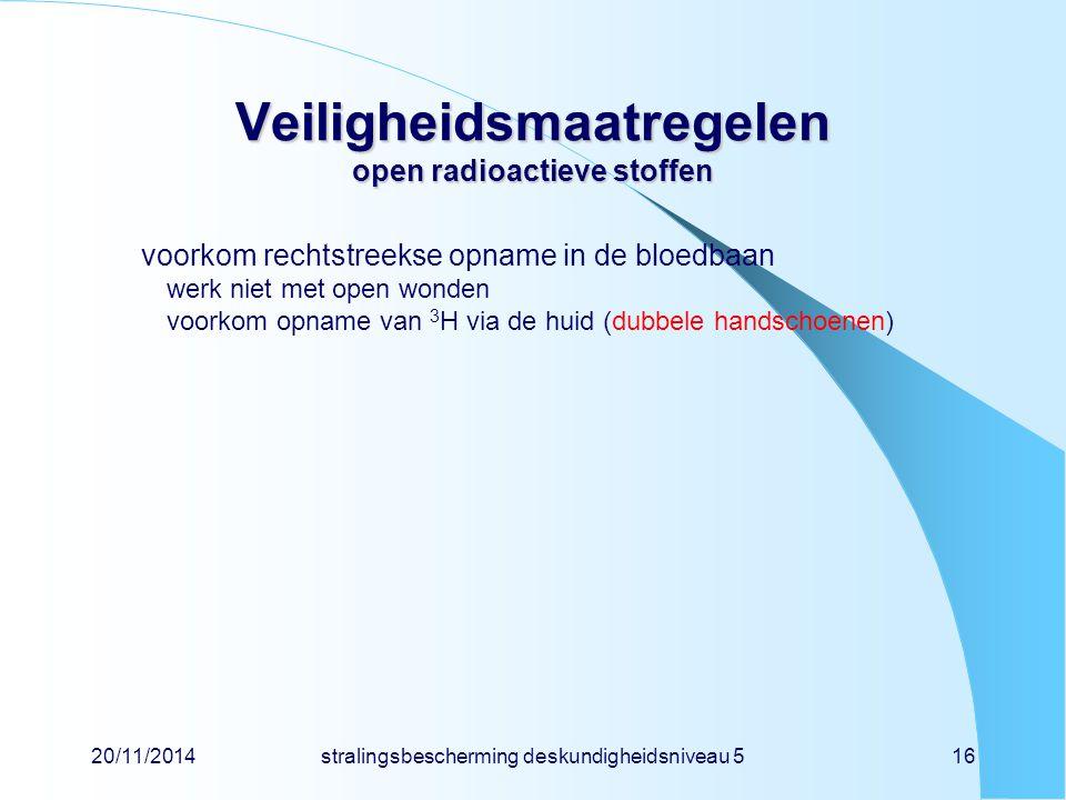20/11/2014stralingsbescherming deskundigheidsniveau 516 Veiligheidsmaatregelen open radioactieve stoffen voorkom rechtstreekse opname in de bloedbaan