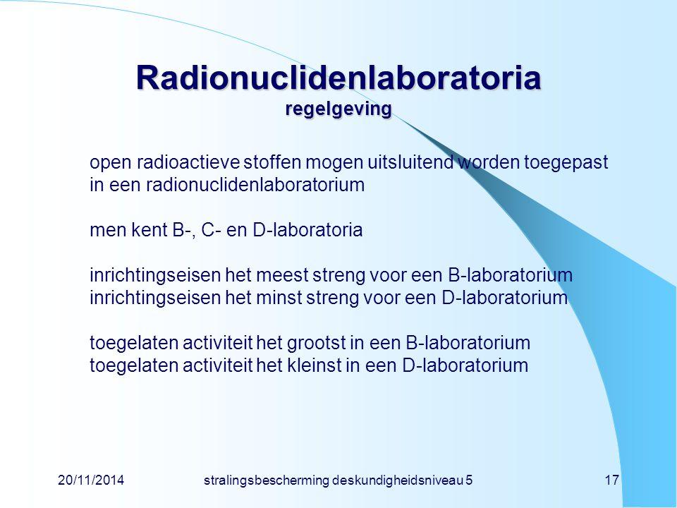 20/11/2014stralingsbescherming deskundigheidsniveau 517 Radionuclidenlaboratoria regelgeving open radioactieve stoffen mogen uitsluitend worden toegep