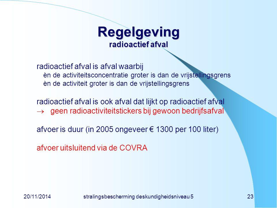 20/11/2014stralingsbescherming deskundigheidsniveau 523 Regelgeving radioactief afval radioactief afval is afval waarbij èn de activiteitsconcentratie