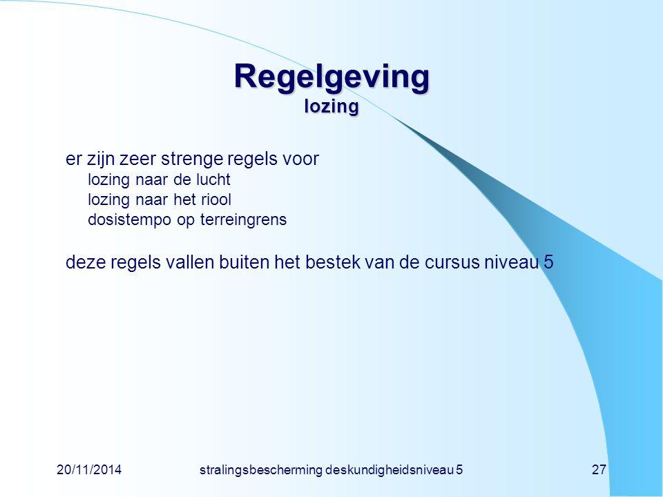 20/11/2014stralingsbescherming deskundigheidsniveau 527 Regelgeving lozing er zijn zeer strenge regels voor lozing naar de lucht lozing naar het riool