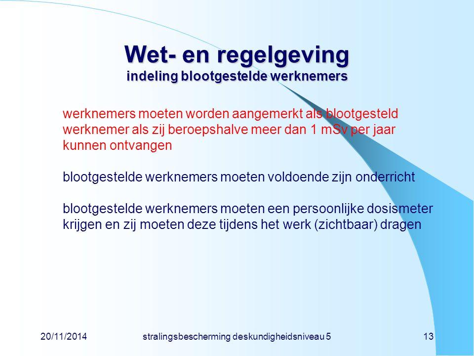 20/11/2014stralingsbescherming deskundigheidsniveau 513 Wet- en regelgeving indeling blootgestelde werknemers werknemers moeten worden aangemerkt als