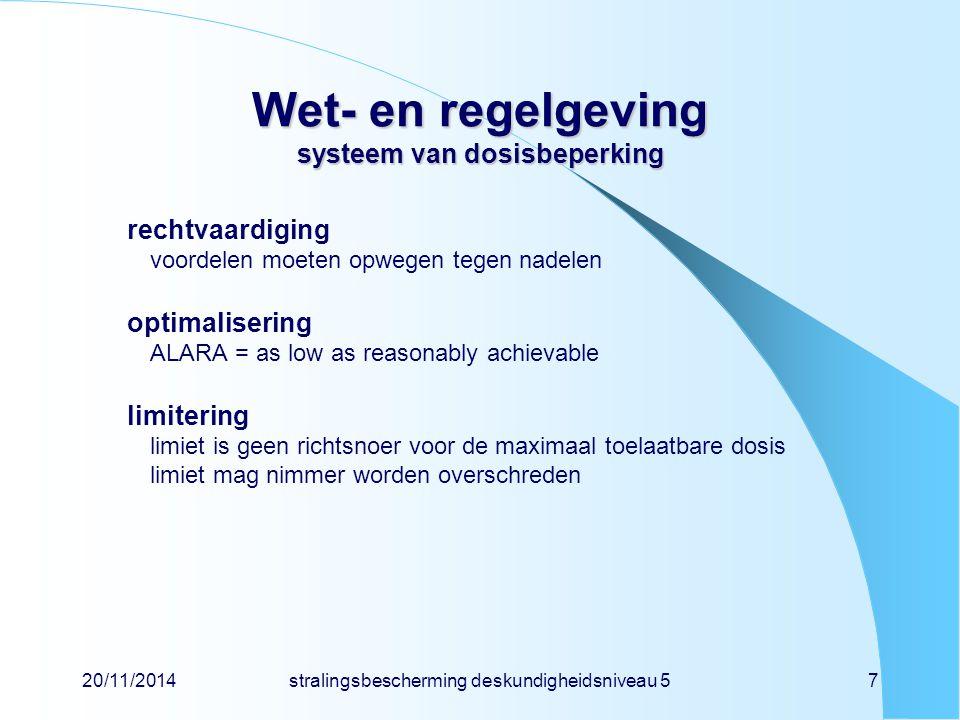 20/11/2014stralingsbescherming deskundigheidsniveau 57 Wet- en regelgeving systeem van dosisbeperking rechtvaardiging voordelen moeten opwegen tegen n