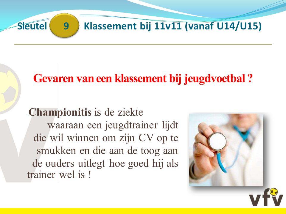 """Sleutel 9 Klassement bij 11v11 (vanaf U14/U15) Gevaren van een klassement bij jeugdvoetbal ? """" Championitis """" is de ziekte waaraan een jeugdtrainer li"""