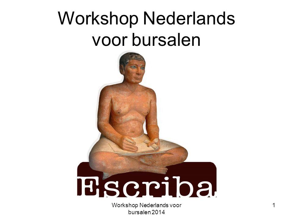 Workshop Nederlands voor bursalen 2014 22 Workshop Nederlands voor bursalen De Nederlandse taaltest: http://www.nederlandsetaaltest.nl/Nederland s/test/Nederlandse-spelling-Nederlandse- grammatica-etc.html