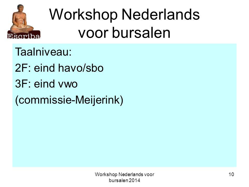 Workshop Nederlands voor bursalen 2014 10 Workshop Nederlands voor bursalen Taalniveau: 2F: eind havo/sbo 3F: eind vwo (commissie-Meijerink)