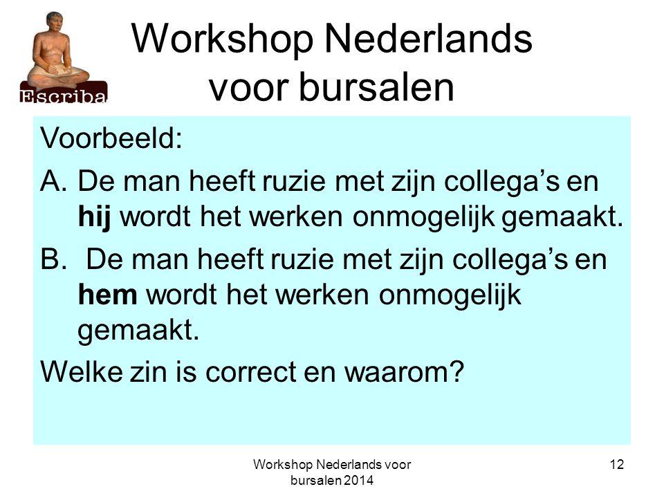 Workshop Nederlands voor bursalen 2014 12 Workshop Nederlands voor bursalen Voorbeeld: A.De man heeft ruzie met zijn collega's en hij wordt het werken