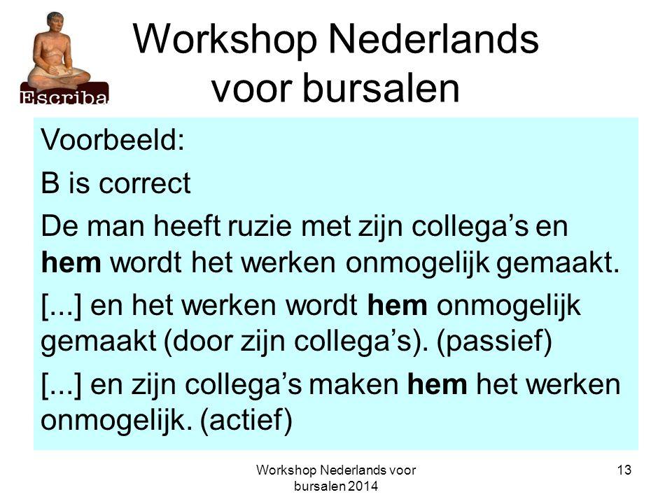 Workshop Nederlands voor bursalen 2014 13 Workshop Nederlands voor bursalen Voorbeeld: B is correct De man heeft ruzie met zijn collega's en hem wordt