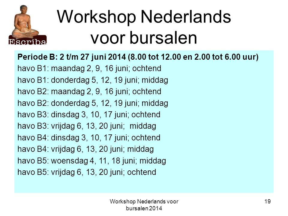Workshop Nederlands voor bursalen 2014 19 Workshop Nederlands voor bursalen Periode B: 2 t/m 27 juni 2014 (8.00 tot 12.00 en 2.00 tot 6.00 uur) havo B