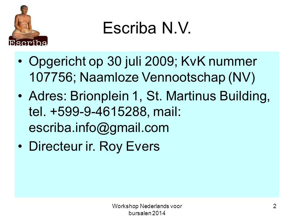 Workshop Nederlands voor bursalen 2014 2 Escriba N.V. Opgericht op 30 juli 2009; KvK nummer 107756; Naamloze Vennootschap (NV) Adres: Brionplein 1, St