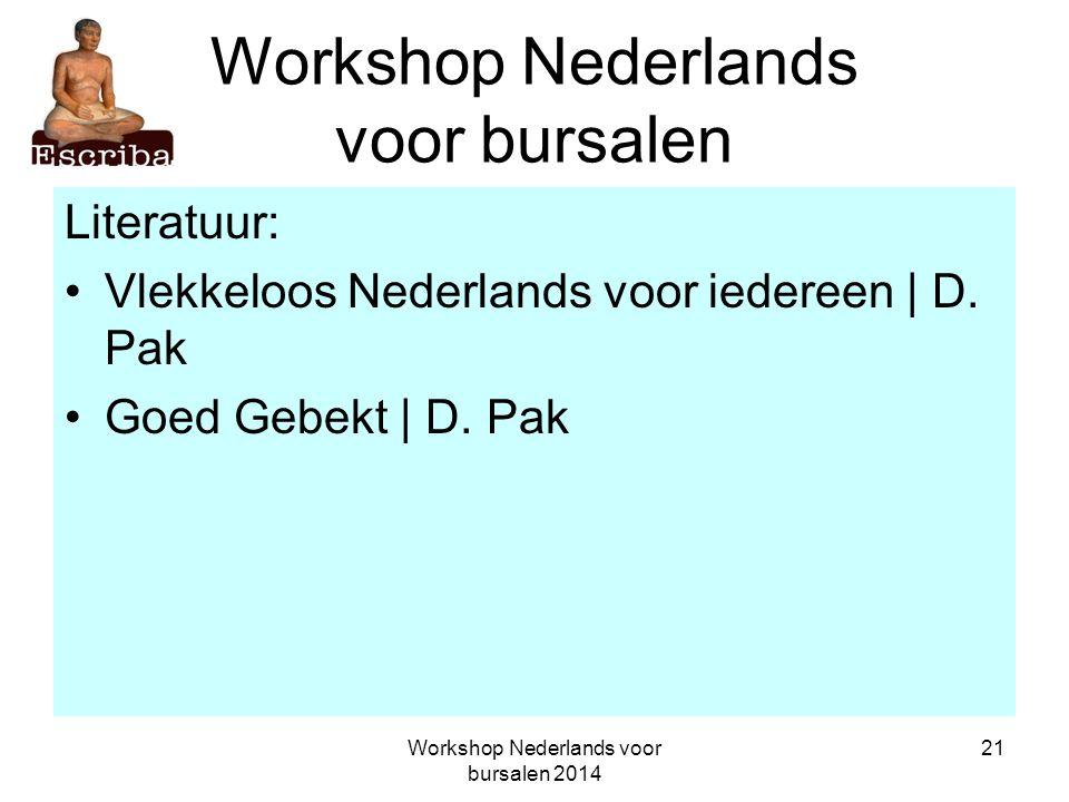 Workshop Nederlands voor bursalen 2014 21 Workshop Nederlands voor bursalen Literatuur: Vlekkeloos Nederlands voor iedereen | D. Pak Goed Gebekt | D.