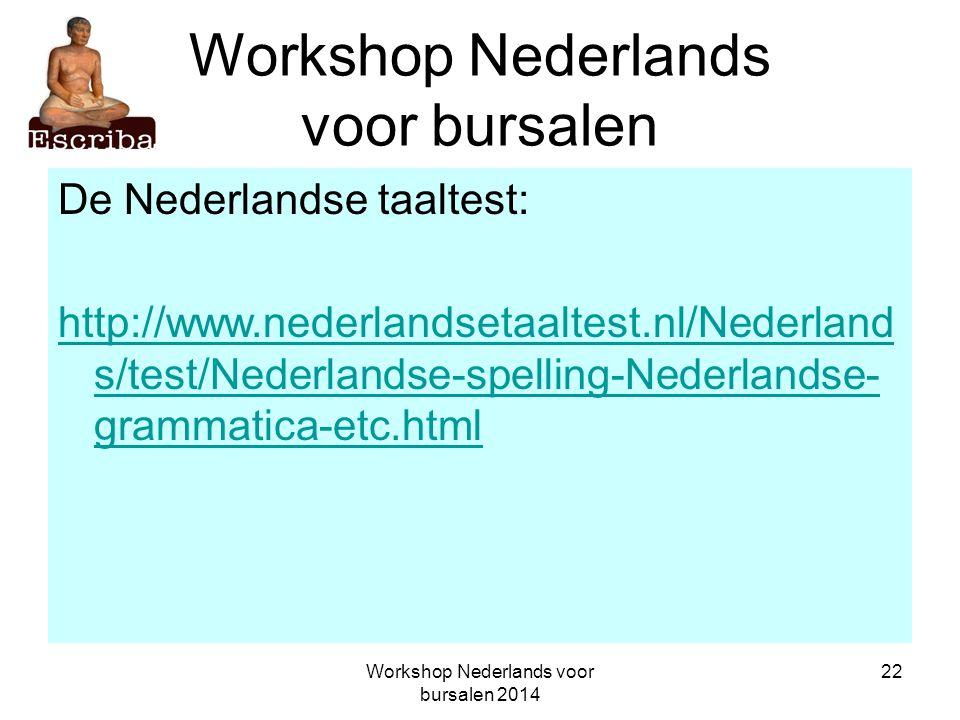 Workshop Nederlands voor bursalen 2014 22 Workshop Nederlands voor bursalen De Nederlandse taaltest: http://www.nederlandsetaaltest.nl/Nederland s/tes