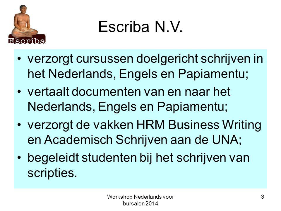 Workshop Nederlands voor bursalen 2014 3 Escriba N.V. verzorgt cursussen doelgericht schrijven in het Nederlands, Engels en Papiamentu; vertaalt docum