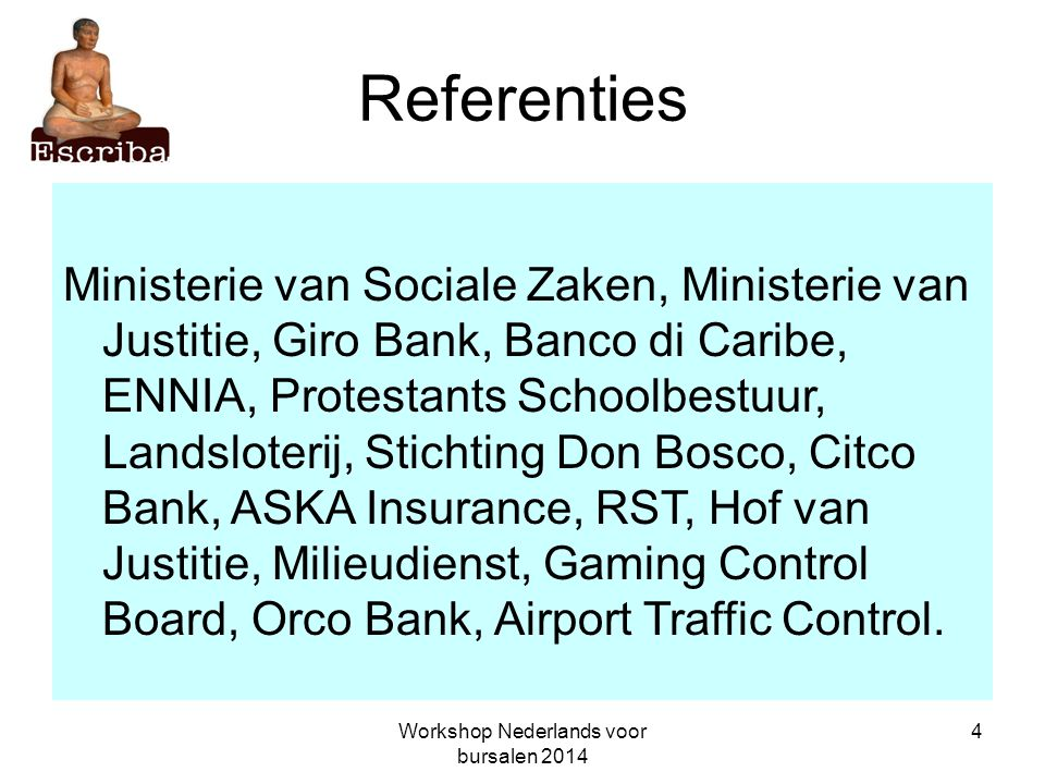 Workshop Nederlands voor bursalen 2014 4 Referenties Ministerie van Sociale Zaken, Ministerie van Justitie, Giro Bank, Banco di Caribe, ENNIA, Protest