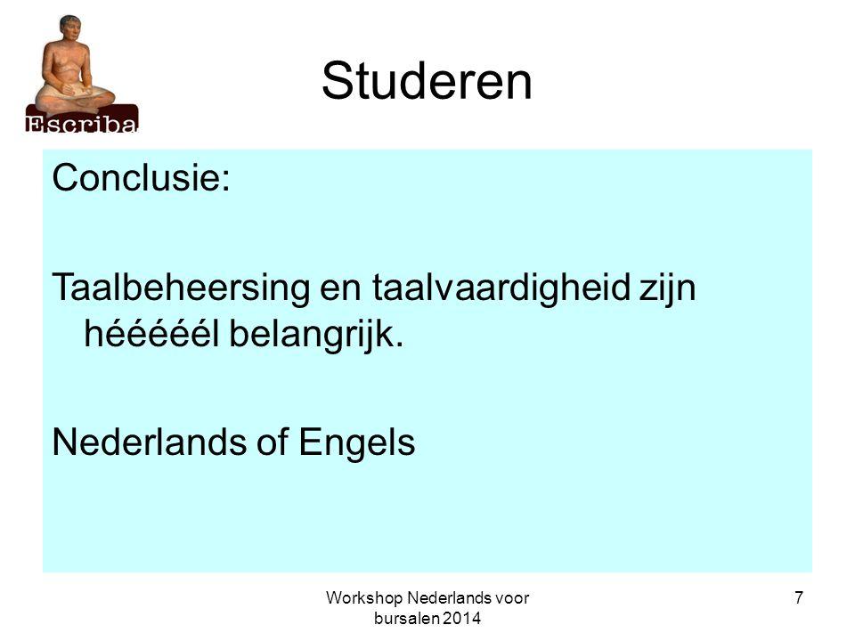 Workshop Nederlands voor bursalen 2014 7 Studeren Conclusie: Taalbeheersing en taalvaardigheid zijn hééééél belangrijk. Nederlands of Engels