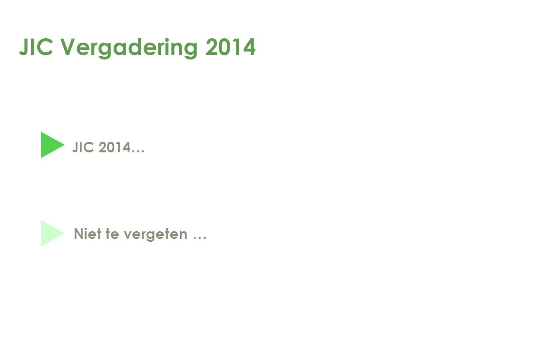 JIC Vergadering 2014 JIC 2014… Niet te vergeten …