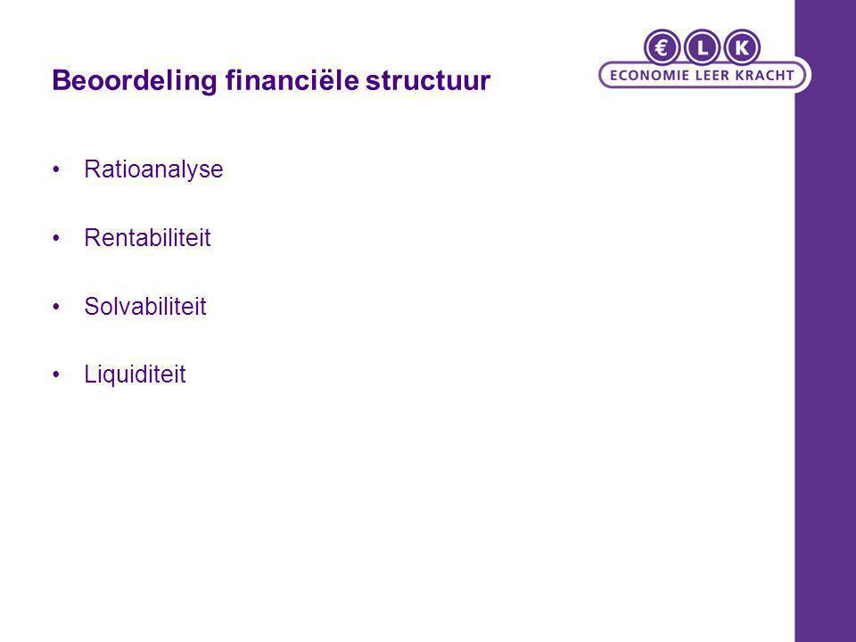 Beoordeling financiële structuur Ratioanalyse Rentabiliteit Solvabiliteit Liquiditeit