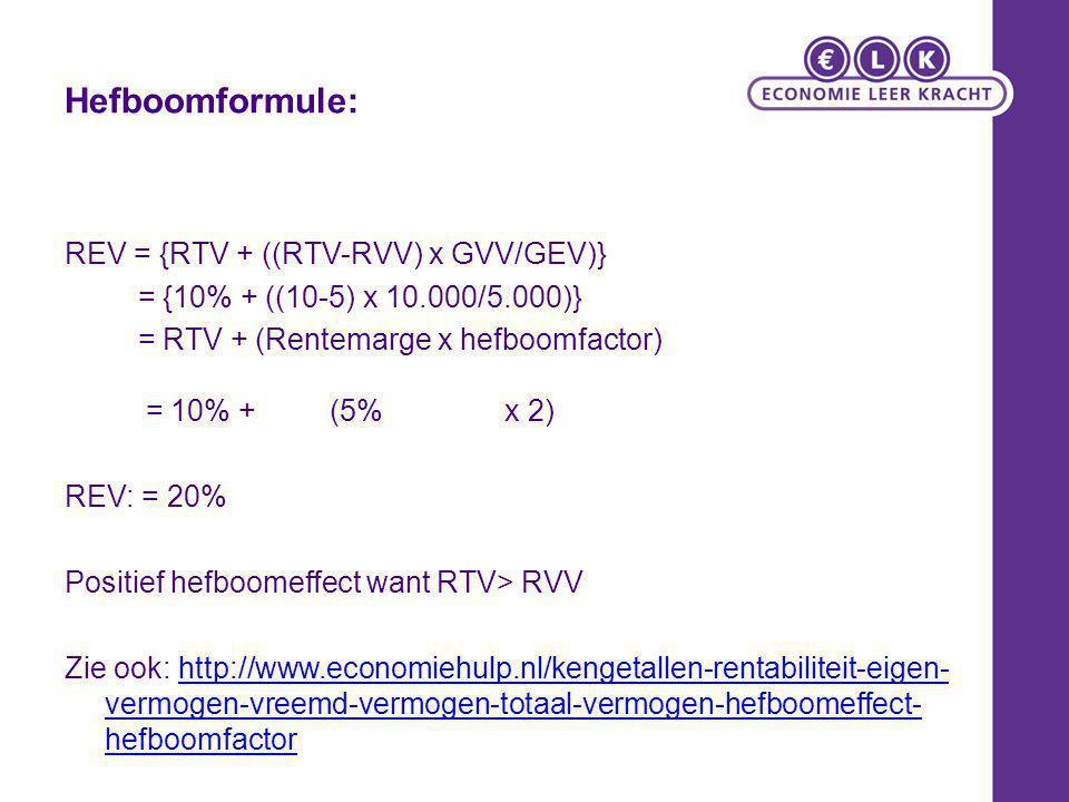 Hefboomformule: REV = {RTV + ((RTV-RVV) x GVV/GEV)} = {10% + ((10-5) x 10.000/5.000)} = RTV + (Rentemarge x hefboomfactor) = 10% + (5% x 2) REV: = 20%