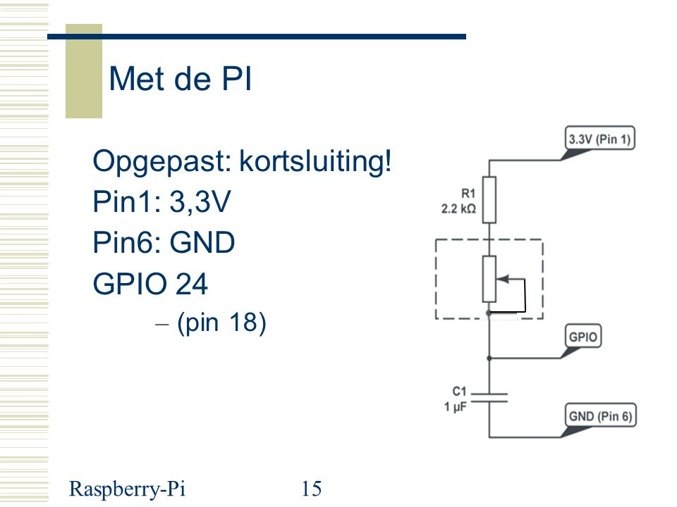 Raspberry-Pi15 Met de PI Opgepast: kortsluiting! Pin1: 3,3V Pin6: GND GPIO 24 – (pin 18)