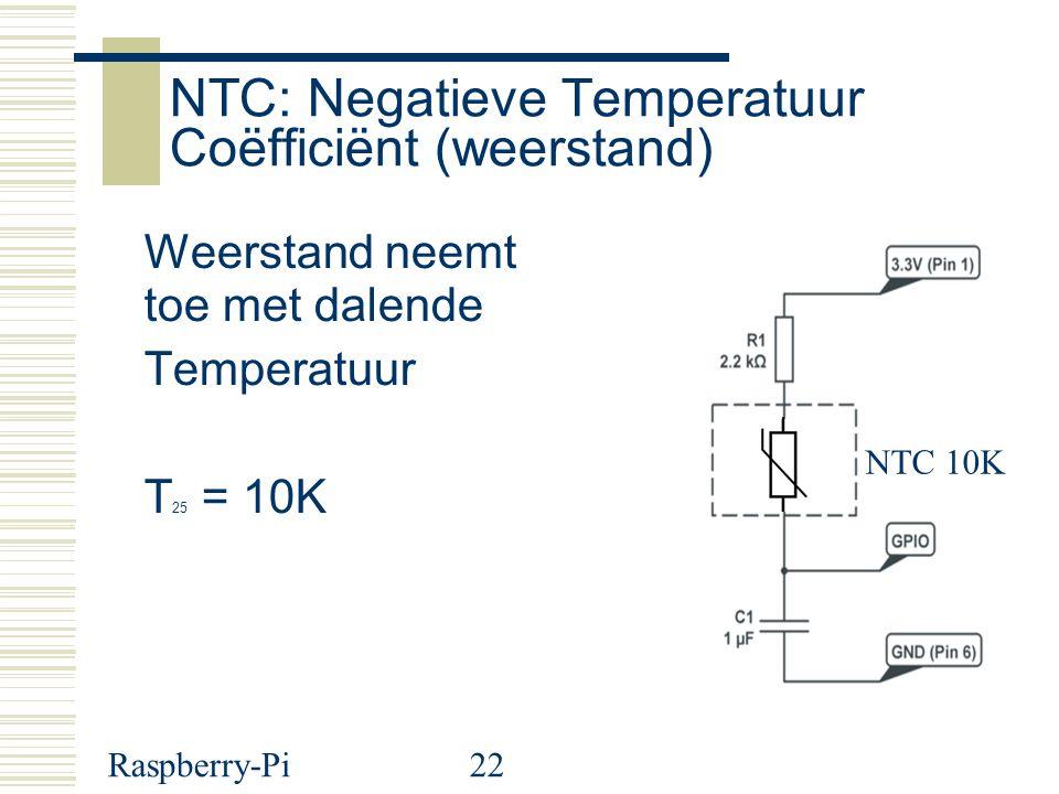 Raspberry-Pi22 NTC: Negatieve Temperatuur Coëfficiënt (weerstand) Weerstand neemt toe met dalende Temperatuur T 25 = 10K NTC 10K