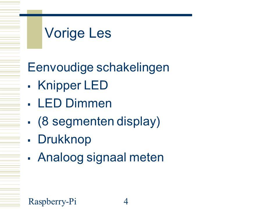 Raspberry-Pi4 Vorige Les Eenvoudige schakelingen  Knipper LED  LED Dimmen  (8 segmenten display)  Drukknop  Analoog signaal meten