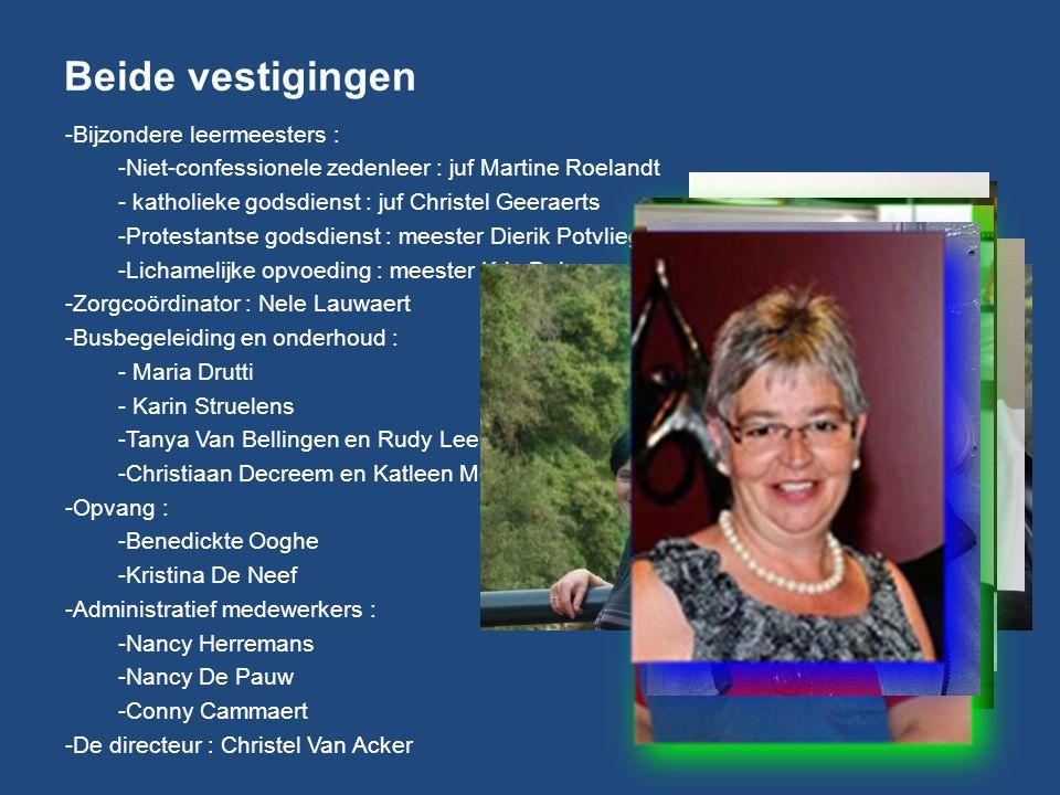 Beide vestigingen -Bijzondere leermeesters : -Niet-confessionele zedenleer : juf Martine Roelandt - katholieke godsdienst : juf Christel Geeraerts -Pr