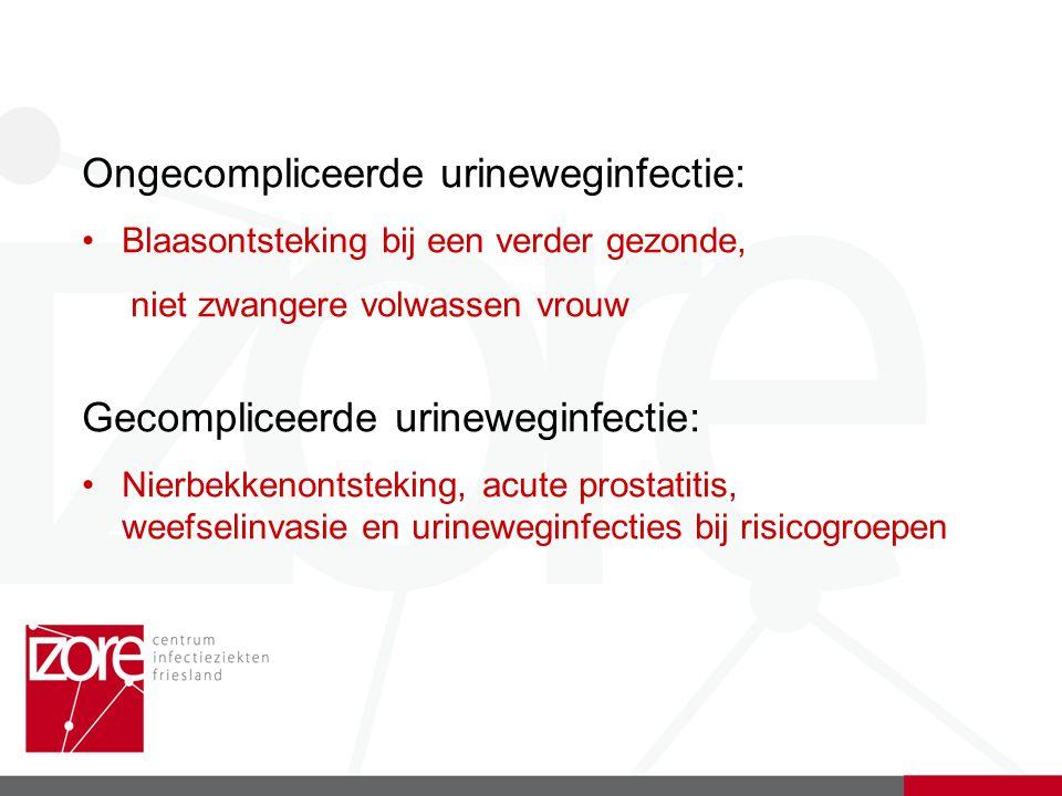 Ongecompliceerde urineweginfectie: Blaasontsteking bij een verder gezonde, niet zwangere volwassen vrouw Gecompliceerde urineweginfectie: Nierbekkenontsteking, acute prostatitis, weefselinvasie en urineweginfecties bij risicogroepen