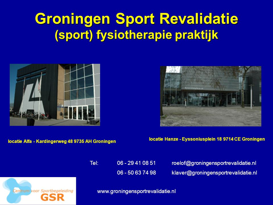 www.groningensportrevalidatie.nl Groningen Sport Revalidatie (sport) fysiotherapie praktijk locatie Hanze - Eyssoniusplein 18 9714 CE Groningen locati