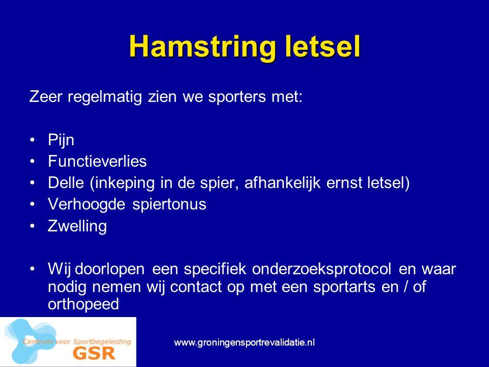 www.groningensportrevalidatie.nl Hamstring letsel Zeer regelmatig zien we sporters met: Pijn Functieverlies Delle (inkeping in de spier, afhankelijk e