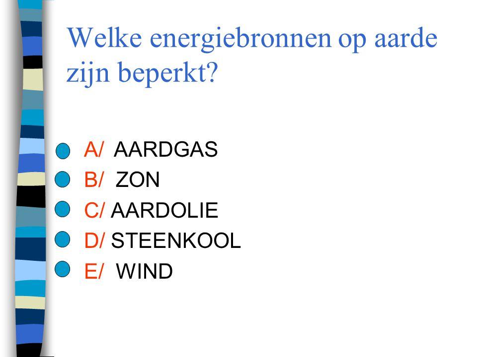 Welke energiebronnen op aarde zijn beperkt? A/AARDGAS B/ ZON C/ AARDOLIE D/ STEENKOOL E/ WIND